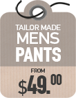 Tailor Made Pants from $49